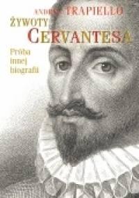 Żywoty Cervantesa. Próba innej biografii - Andrés Trapiello