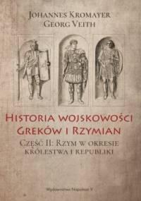 Historia wojskowości Greków i Rzymian część II Rzym w okresie królestwa i republiki - Johannes Kromayer, Georg Veith
