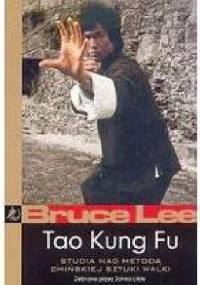Tao Kung Fu. Studia nad metodą chińskiej sztuki walki - John Little, Bruce Lee