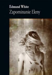 Zapominanie Eleny - Edmund White