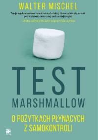 Test Marshmallow. O pożytkach płynących z samokontroli - Walter Mischel