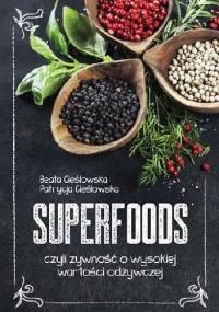 Superfoods, czyli żywność o wysokiej wartości odżywczej - Beata Cieślowska, Patrycja Cieślowska