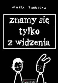 Znamy się tylko z widzenia - Marta Zabłocka