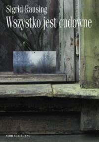 Wszystko jest cudowne . Wspomnienia z kołchozu w Estonii - Sigrid Rausing
