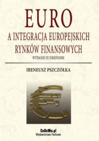 Euro a integracja europejskich rynków finansowych (wyd. III zmienione). Rozdział 1. Koncepcja integracji monetarnej - Ireneusz Pszczółka