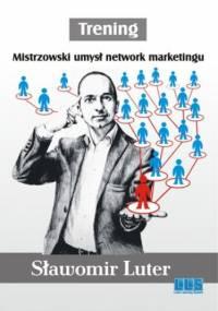 Trening. Mistrzowski umysł network marketingu - Sławomir Luter