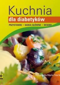 Kuchnia dla diabetyków. Przystawki, dania główne, desery - Britta Macho, Tina Schlag