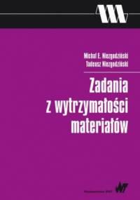 Zadania z wytrzymałości materiałów - Niezgodziński Tadeusz, E. Niezgodziński Michał