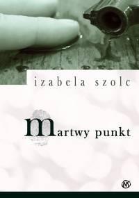 Martwy punkt - Izabela Szolc