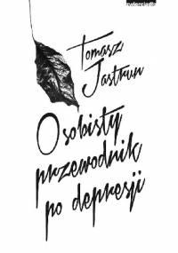 Osobisty przewodnik po depresji - Tomasz Jastrun