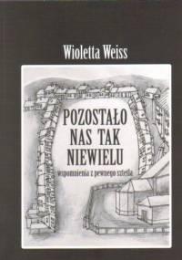 Pozostało nas tak niewielu. Wspomnienia z pewnego sztetla - Wioletta Weiss