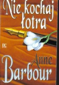 Nie kochaj łotra - Anne Barbour