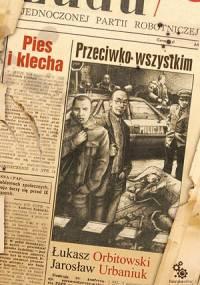 Pies i klecha: Przeciwko wszystkim - Jarosław Urbaniuk, Łukasz Orbitowski