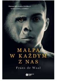 Małpa w każdym z nas. Dlaczego seks, przemoc i życzliwość są częścią natury człowieka? - Frans de Waal
