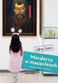 Mordercy w Mauzoleach: Między Moskwą a Pekinem - Jeffrey Tayler