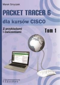 Packet Tracer 6 dla kursów CISCO - Tom I - Marek Smyczek