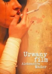 Urwany film - Aleksandra Mader
