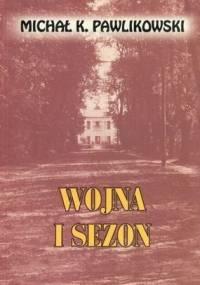 Wojna i sezon - Michał Kryspin Pawlikowski
