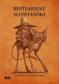 Bestiariusz słowiański. Rzecz o skrzatach, wodnikach i rusałkach - Paweł Zych, Witold Vargas