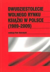 Dwudziestolecie wolnego rynku książki w Polsce (1989-2009) - Piotr Dobrołęcki