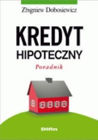 Kredyt hipoteczny. Poradnik - Zbigniew Dobosiewicz