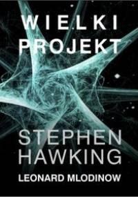 Wielki projekt - Leonard Mlodinow, Stephen Hawking