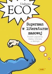 Superman w literaturze masowej. Powieść popularna: między retoryką a ideologią - Umberto Eco