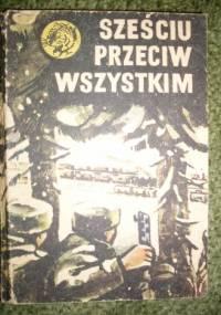 Sześciu przeciw wszystkim - Zenon Borkowski