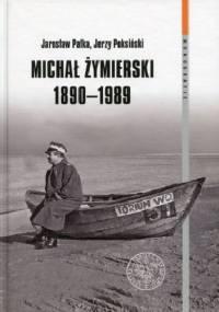 Michał Żymierski 1890-1989. Seria: Monografie. Tom 106 - Jarosław Pałka, Jerzy Poksiński