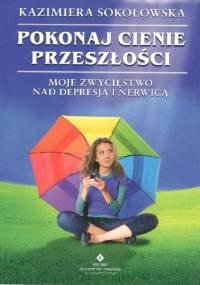 Pokonaj cienie przeszłości - Kazimiera Sokołowska