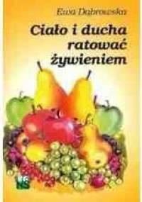 Ciało i ducha ratować żywieniem - Ewa Dąbrowska