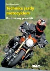 Technika jazdy motocyklem. Ilustrowany poradnik - René Degelmann