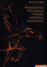 Problematyka wizualizacji w prozie Miodraga Bulatovicia - Aldona Szukalska