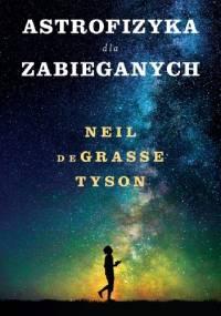 Astrofizyka dla zabieganych - Neil deGrasse Tyson
