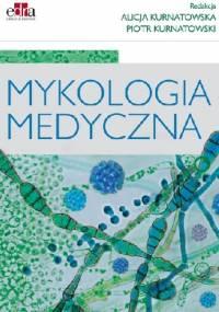 Mykologia medyczna - Alicja Kurnatowska, Piotr Kurnatowski