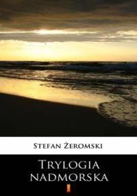 Trylogia nadmorska - Stefan Żeromski