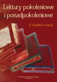 Lektury pokoleniowe i ponadpokoleniowe. Z zagadnień recepcji - Irena Socha red., Agnieszka Łakomy współudz.