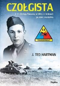 Czołgista Z 11 Dywizją Pancerną od bitwy w Ardenach po dzień zwycięstwa - J. Ted Hartman