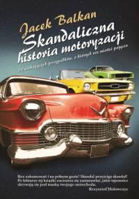 Skandaliczna historia motoryzacji - Jacek Balkan
