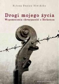 Drogi mojego życia. Wspomnienia skrzypaczki z Birkenau - Helena Dunicz - Niwińska