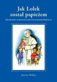 Jak Lolek został papieżem - Mariusz Wollny