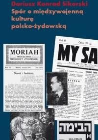 Spór o międzywojenną kulturę polsko-żydowską - Dariusz Konrad Sikorski