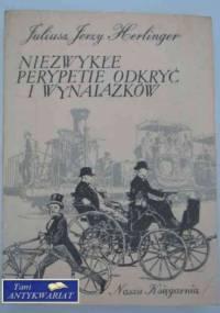 Niezwykłe perypetie odkryć i wynalazków - Juliusz Jerzy Herlinger