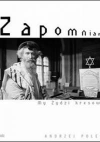 Zapomniani. My, Żydzi Kresowi - Andrzej Polec