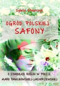 Ogród polskiej Safony - Stolarczyk Sylwia