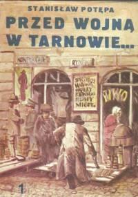 Przed wojną w Tarnowie. Cz. 1. Z życia prowincji - Stanisław Potępa