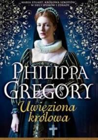 Uwięziona królowa - Philippa Gregory
