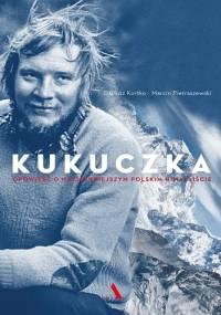 Kukuczka. Opowieść o najsłynniejszym polskim himalaiście - Dariusz Kortko, Marcin Pietraszewski