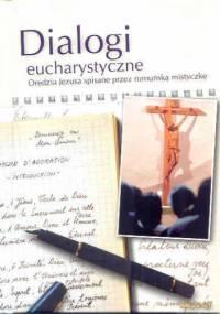 Dialogi Eucharystyczne. Oredzia Jezusa spisane przez rumuńską mistyczkę - Katarzyna Czarnecka