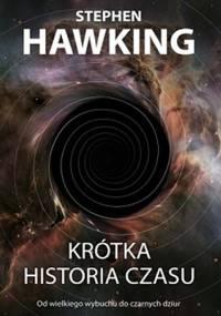 Krótka historia czasu. Od Wielkiego Wybuchu do czarnych dziur - Stephen Hawking